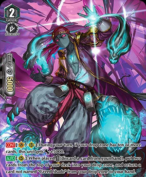 """[CONT](VC/RC):During your turn, if your drop zone has ten or more cards, this unit gets [Power]+5000. [AUTO](RC):When placed, COST [discard a card from your hand], put two cards from the top of your deck into your drop zone, and return a card not named """"Greed Shade"""" from your drop zone to your hand."""